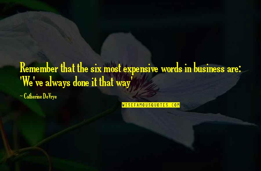 Catherine Devrye Quotes By Catherine DeVrye: Remember that the six most expensive words in