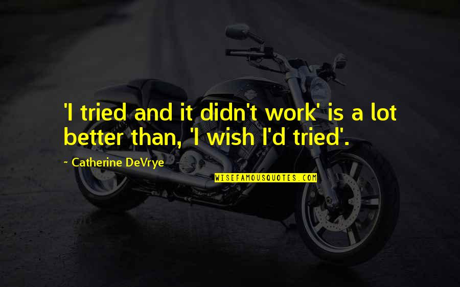Catherine Devrye Quotes By Catherine DeVrye: 'I tried and it didn't work' is a