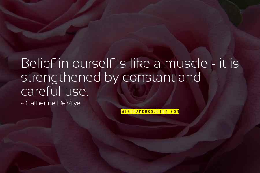 Catherine Devrye Quotes By Catherine DeVrye: Belief in ourself is like a muscle -