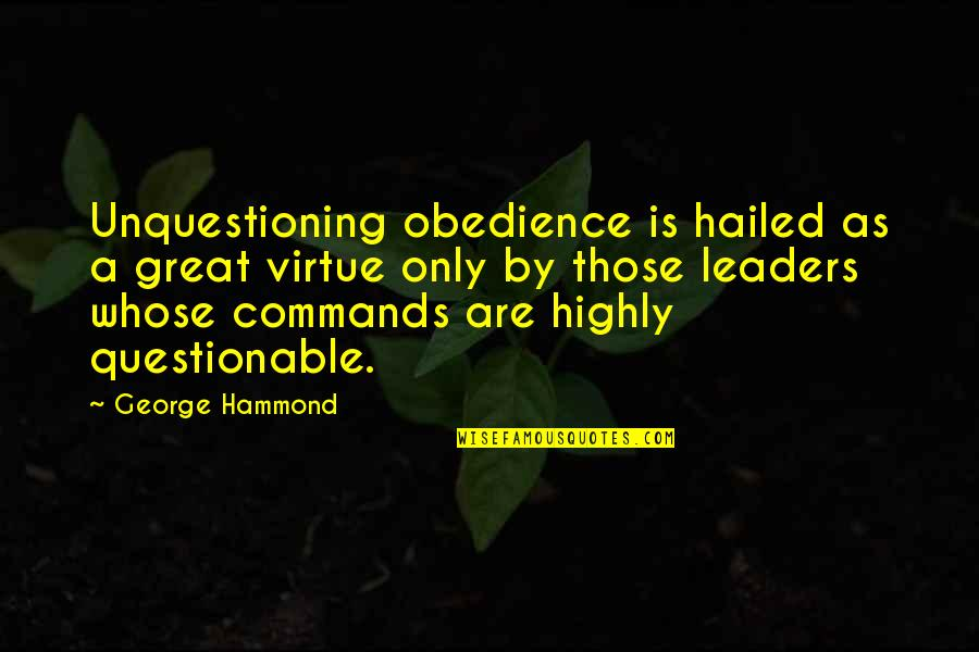 Catherine Devrye Quotes By George Hammond: Unquestioning obedience is hailed as a great virtue
