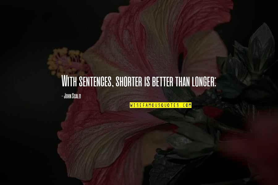 Catherine Devrye Quotes By John Scalzi: With sentences, shorter is better than longer:
