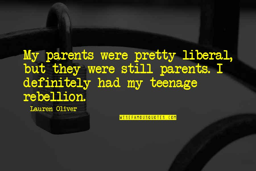 Catherine Devrye Quotes By Lauren Oliver: My parents were pretty liberal, but they were