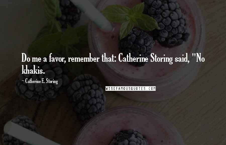 "Catherine E. Storing quotes: Do me a favor, remember that: Catherine Storing said, ""No khakis."