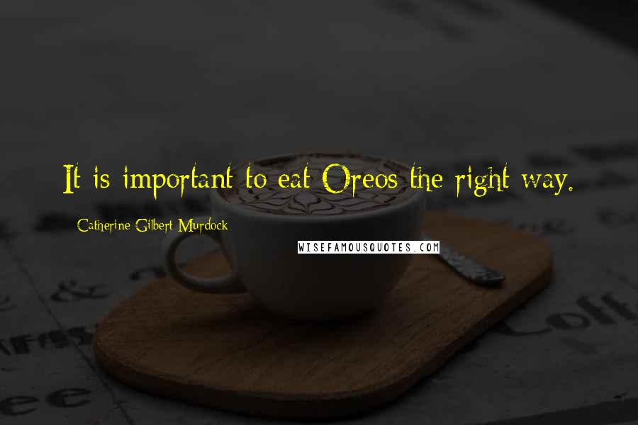Catherine Gilbert Murdock quotes: It is important to eat Oreos the right way.