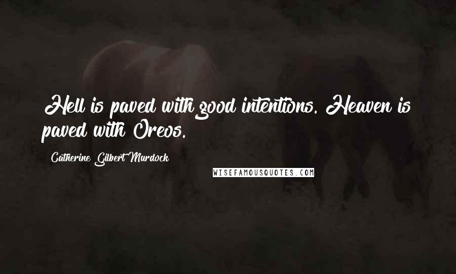 Catherine Gilbert Murdock quotes: Hell is paved with good intentions. Heaven is paved with Oreos.