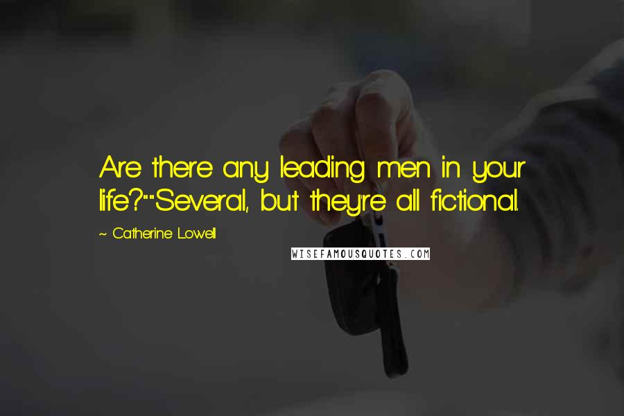 "Catherine Lowell quotes: Are there any leading men in your life?""""Several, but they're all fictional."
