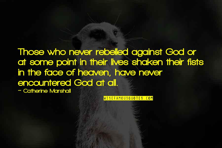 Catherine Marshall Quotes By Catherine Marshall: Those who never rebelled against God or at