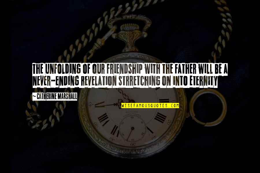 Catherine Marshall Quotes By Catherine Marshall: The unfolding of our friendship with the Father