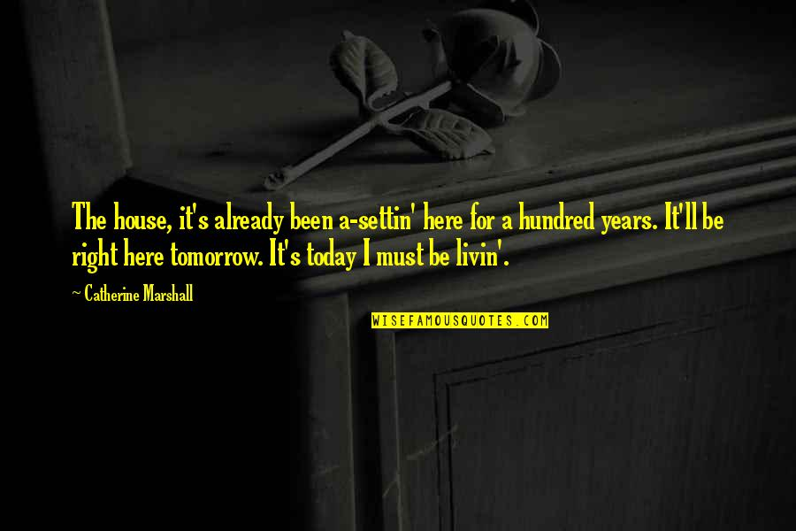 Catherine Marshall Quotes By Catherine Marshall: The house, it's already been a-settin' here for