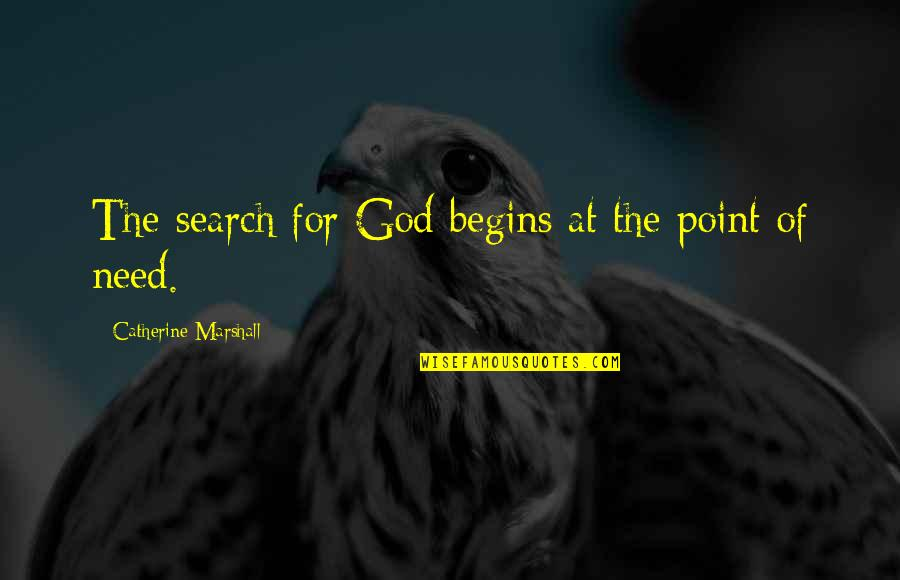 Catherine Marshall Quotes By Catherine Marshall: The search for God begins at the point