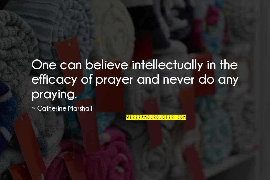 Catherine Marshall Quotes By Catherine Marshall: One can believe intellectually in the efficacy of