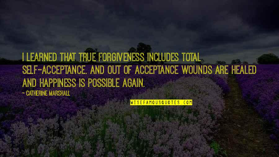 Catherine Marshall Quotes By Catherine Marshall: I learned that true forgiveness includes total self-acceptance.