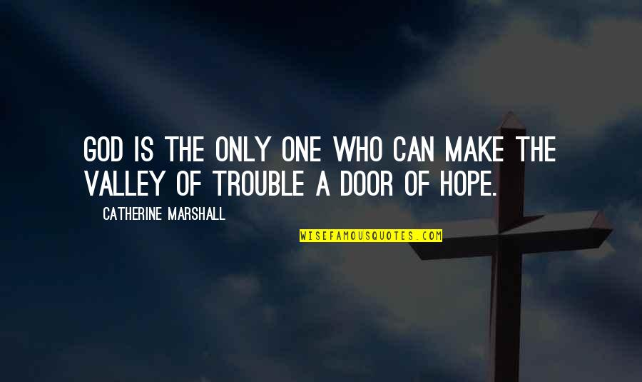 Catherine Marshall Quotes By Catherine Marshall: God is the only one who can make
