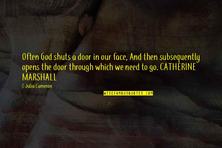 Catherine Marshall Quotes By Julia Cameron: Often God shuts a door in our face,