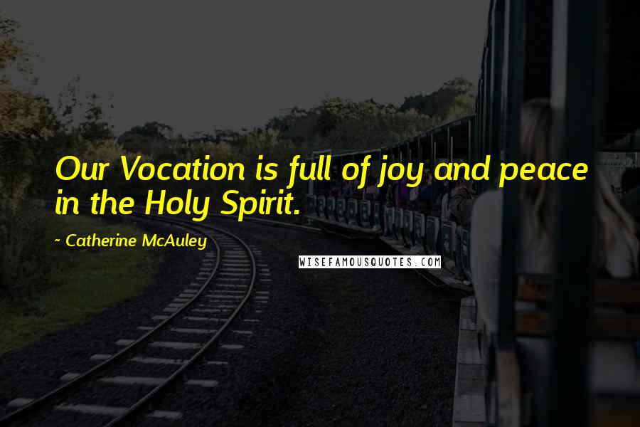 Catherine McAuley quotes: Our Vocation is full of joy and peace in the Holy Spirit.