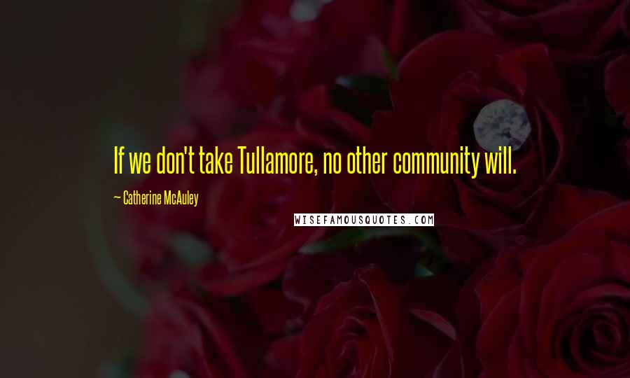 Catherine McAuley quotes: If we don't take Tullamore, no other community will.