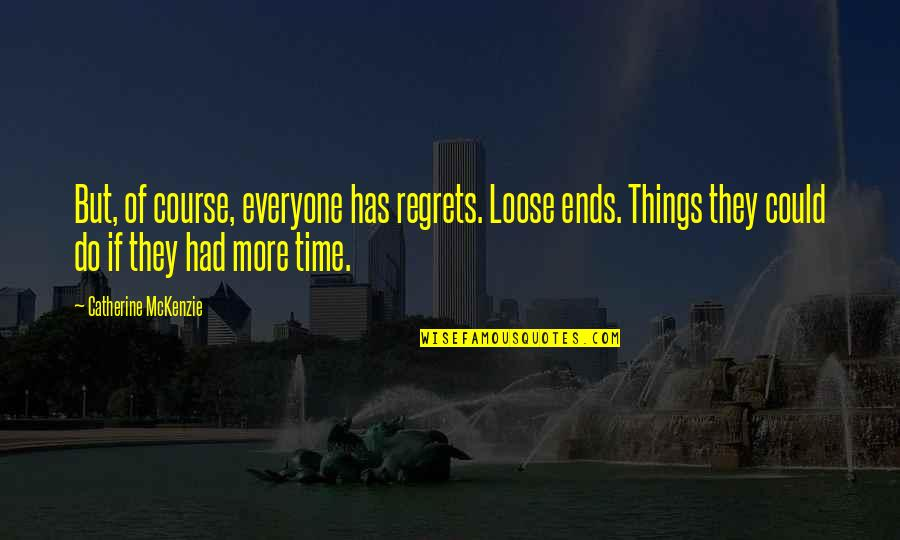 Catherine Mckenzie Quotes By Catherine McKenzie: But, of course, everyone has regrets. Loose ends.