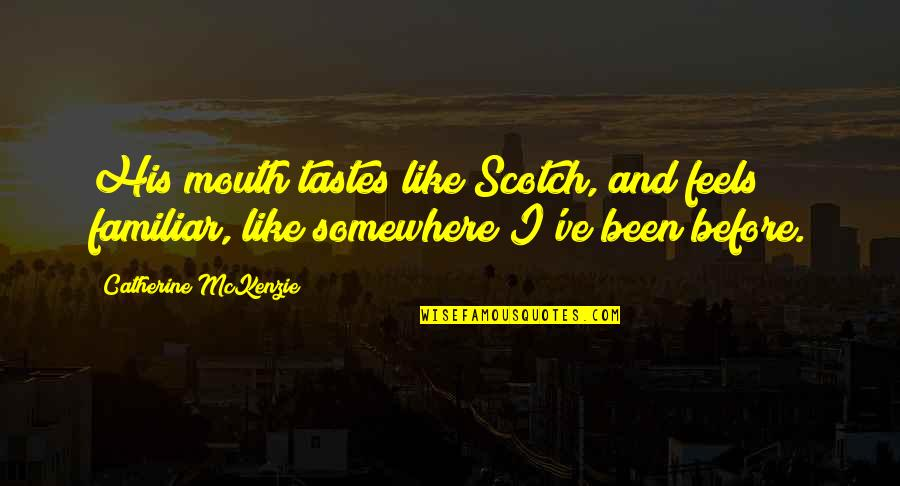 Catherine Mckenzie Quotes By Catherine McKenzie: His mouth tastes like Scotch, and feels familiar,