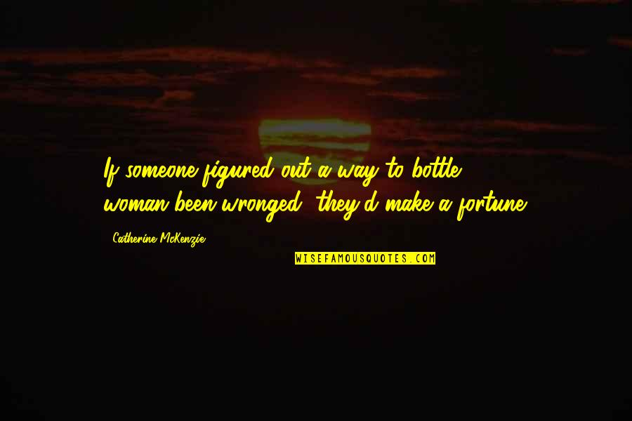 Catherine Mckenzie Quotes By Catherine McKenzie: If someone figured out a way to bottle