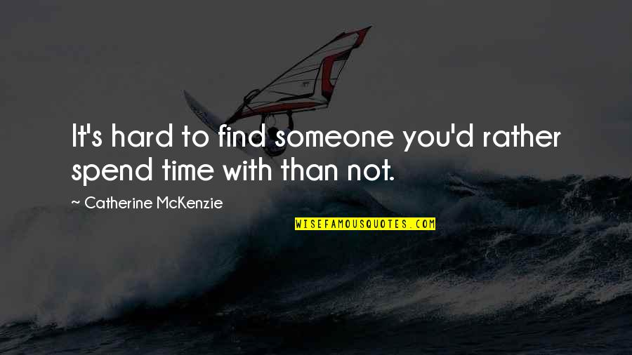 Catherine Mckenzie Quotes By Catherine McKenzie: It's hard to find someone you'd rather spend