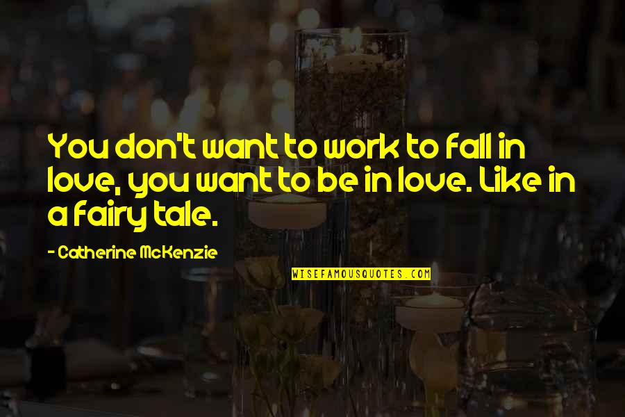 Catherine Mckenzie Quotes By Catherine McKenzie: You don't want to work to fall in