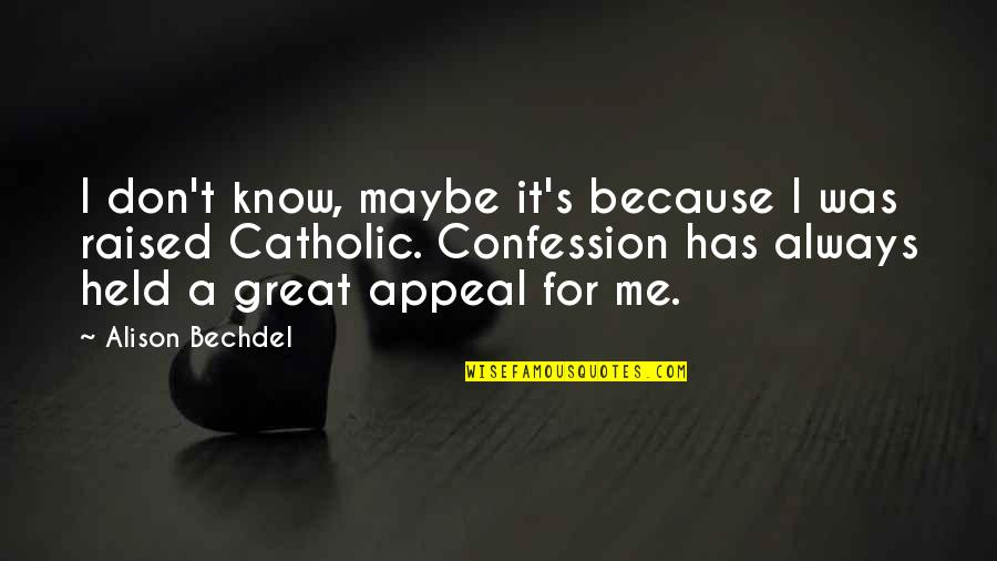 Catholic Confession Quotes By Alison Bechdel: I don't know, maybe it's because I was