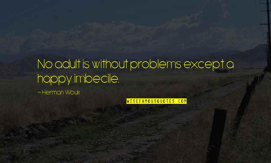 Cathy And Hareton Wuthering Heights Quotes By Herman Wouk: No adult is without problems except a happy