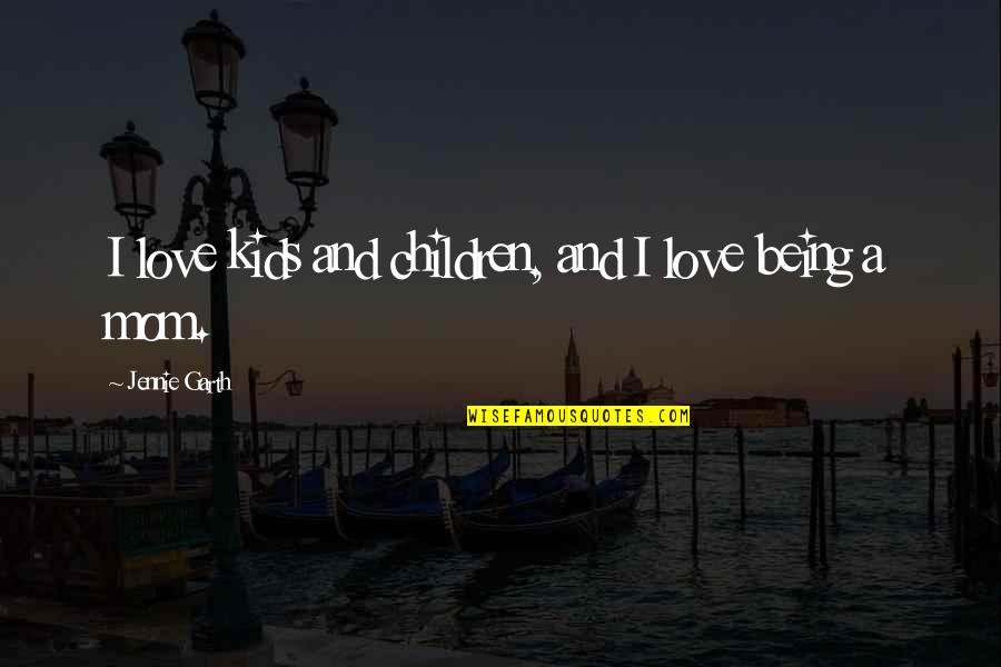 Cathy And Hareton Wuthering Heights Quotes By Jennie Garth: I love kids and children, and I love