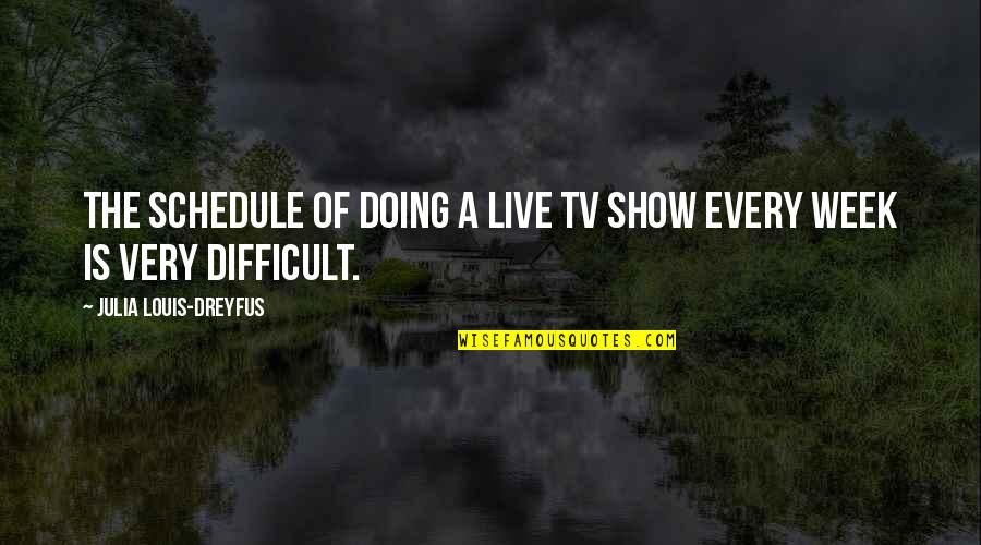 Cathy And Hareton Wuthering Heights Quotes By Julia Louis-Dreyfus: The schedule of doing a live TV show
