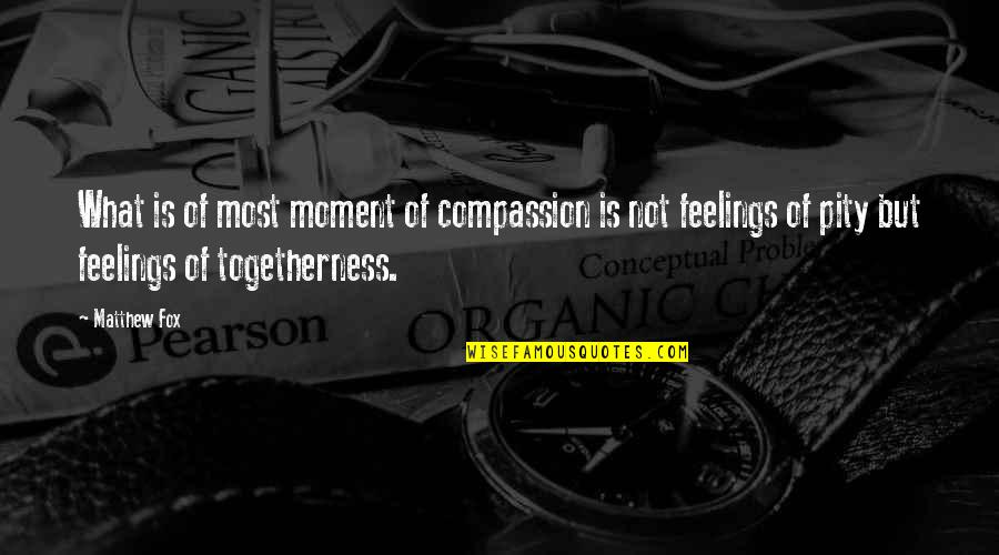 Cathy And Hareton Wuthering Heights Quotes By Matthew Fox: What is of most moment of compassion is