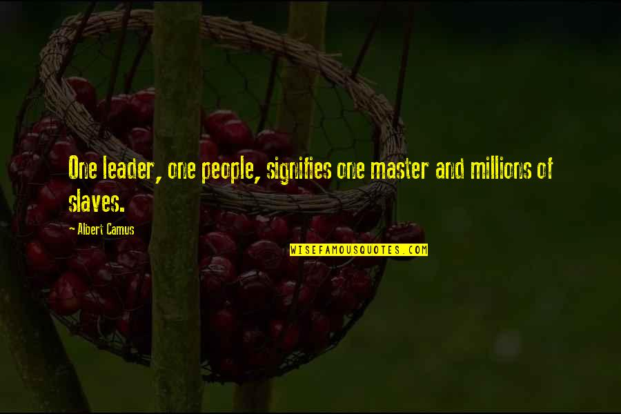 Catshit Quotes By Albert Camus: One leader, one people, signifies one master and
