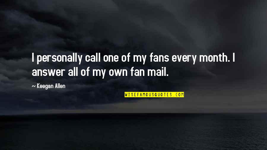 Catshit Quotes By Keegan Allen: I personally call one of my fans every