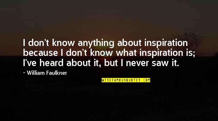 Catshit Quotes By William Faulkner: I don't know anything about inspiration because I