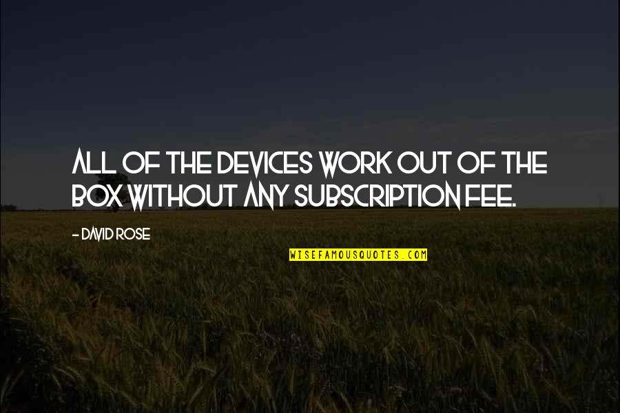 Cattail Plant Quotes By David Rose: All of the devices work out of the