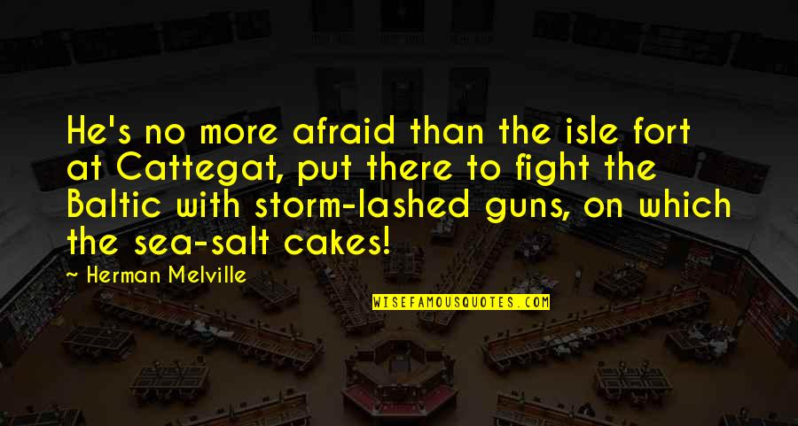 Cattegat Quotes By Herman Melville: He's no more afraid than the isle fort