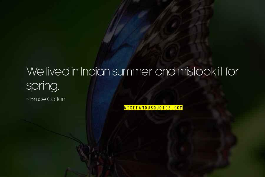 Catton Quotes By Bruce Catton: We lived in Indian summer and mistook it