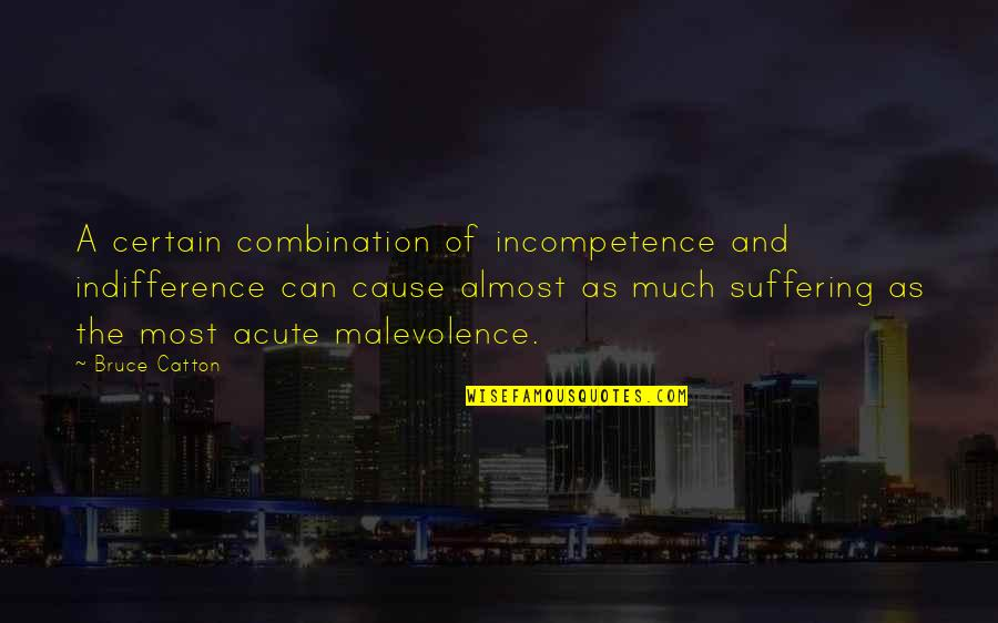 Catton Quotes By Bruce Catton: A certain combination of incompetence and indifference can