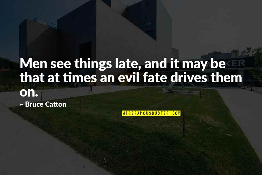 Catton Quotes By Bruce Catton: Men see things late, and it may be