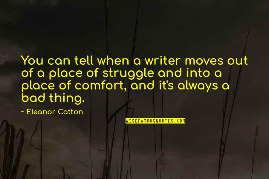 Catton Quotes By Eleanor Catton: You can tell when a writer moves out