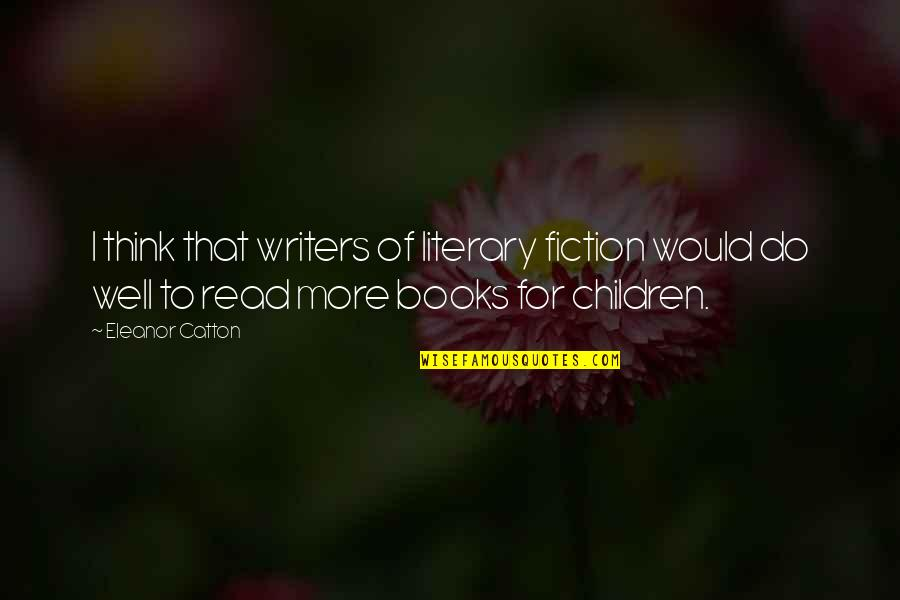 Catton Quotes By Eleanor Catton: I think that writers of literary fiction would
