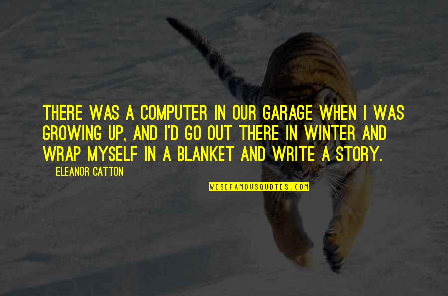 Catton Quotes By Eleanor Catton: There was a computer in our garage when