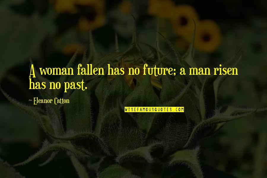 Catton Quotes By Eleanor Catton: A woman fallen has no future; a man