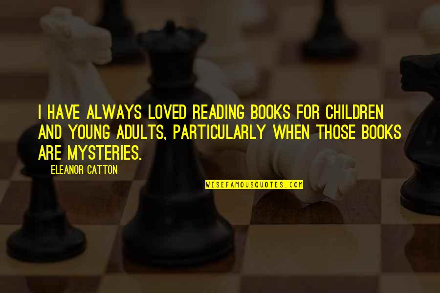 Catton Quotes By Eleanor Catton: I have always loved reading books for children