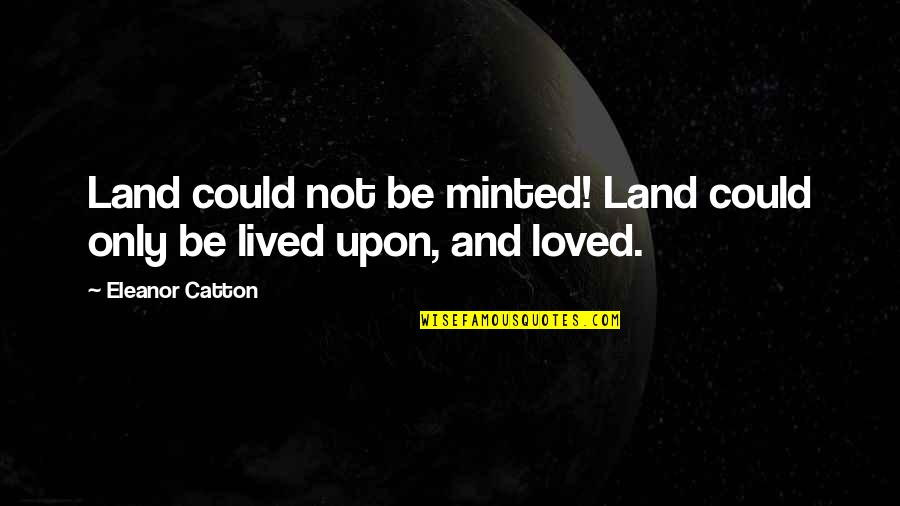 Catton Quotes By Eleanor Catton: Land could not be minted! Land could only