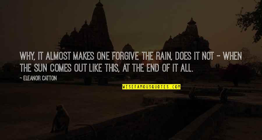 Catton Quotes By Eleanor Catton: Why, it almost makes one forgive the rain,