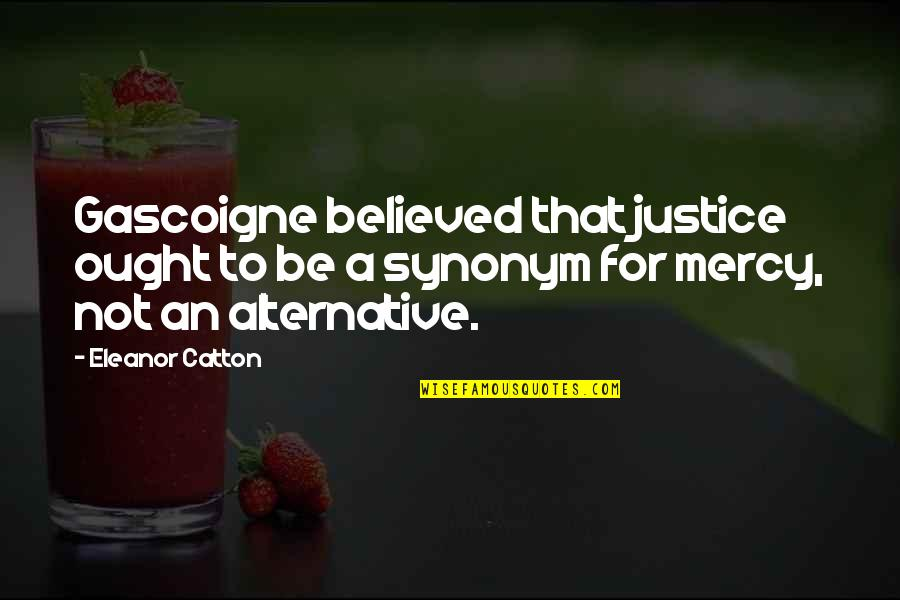 Catton Quotes By Eleanor Catton: Gascoigne believed that justice ought to be a