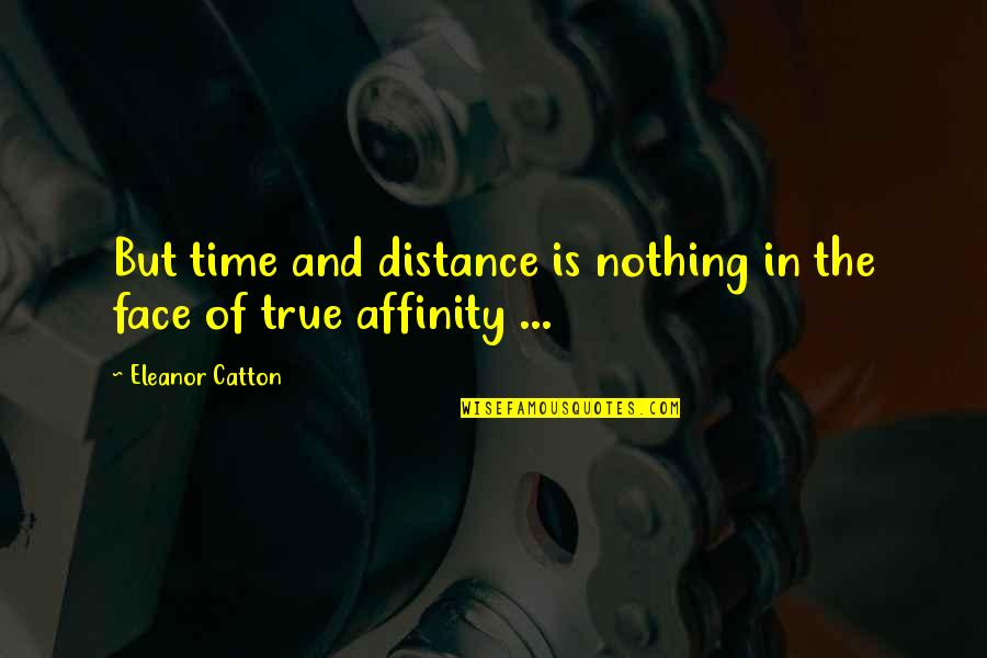 Catton Quotes By Eleanor Catton: But time and distance is nothing in the