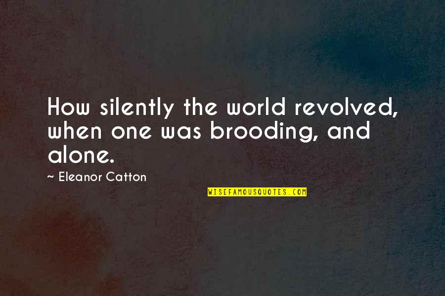 Catton Quotes By Eleanor Catton: How silently the world revolved, when one was