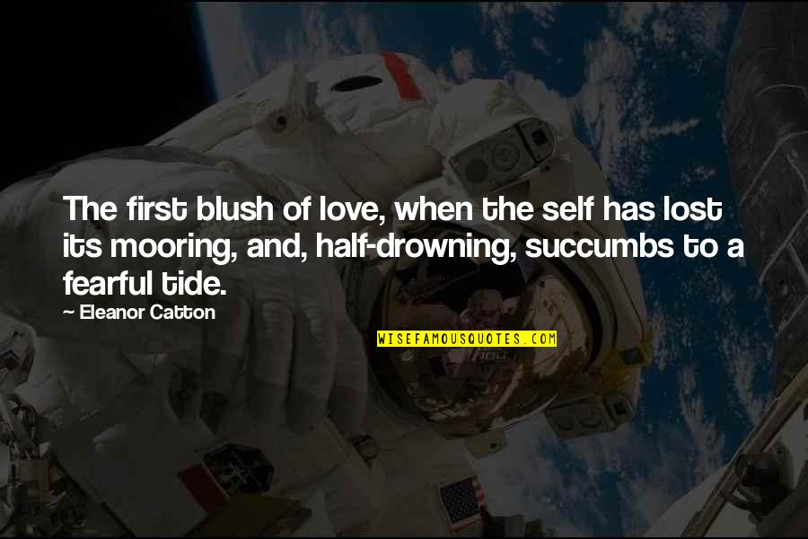 Catton Quotes By Eleanor Catton: The first blush of love, when the self