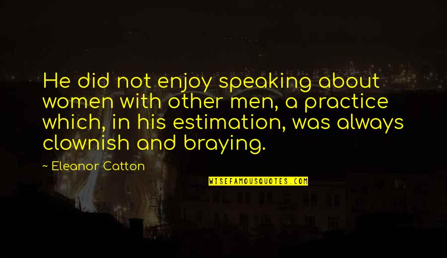 Catton Quotes By Eleanor Catton: He did not enjoy speaking about women with
